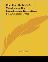 Uber Eine Altuberlieferte Missdeutung Der Epideiktischen Redegattung Bei Aristoteles (1905) (German Edition)