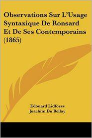 Observations Sur L'Usage Syntaxique De Ronsard Et De Ses Contemporains (1865) - Edouard Lidforss, Joachim Du Bellay