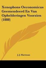 Xenophons Oeconomicus Geemendeerd En Van Ophelderingen Voorzien (1888) - J J Hartman