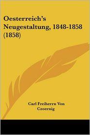 Oesterreich's Neugestaltung, 1848-1858 (1858) - Carl Freiherrn Von Czoernig