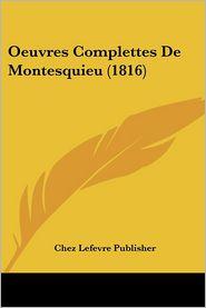 Oeuvres Complettes De Montesquieu (1816) - Chez Lefevre Publisher