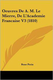 Oeuvres De A.M. Le Mierre, De L'Academie Francaise V3 (1810) - Rene Perin