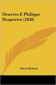 Oeuvres E Philippe Desportes (1858) - Alfred Michiels
