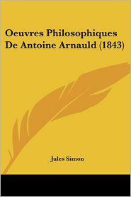 Oeuvres Philosophiques De Antoine Arnauld (1843) - Jules Simon