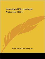 Principes D'Etymologie Naturelle (1851) - Henri Joseph Francois Parrat