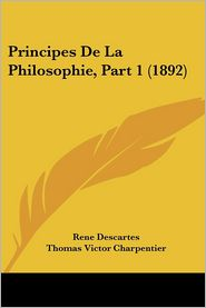 Principes De La Philosophie, Part 1 (1892) - Rene Descartes, Thomas Victor Charpentier (Introduction)