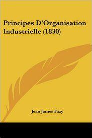 Principes D'Organisation Industrielle (1830) - Jean James Fazy