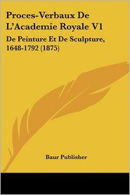 Proces-Verbaux De L'Academie Royale V1 - Baur Publisher