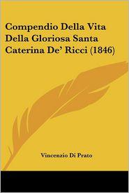 Compendio Della Vita Della Gloriosa Santa Caterina De' Ricci (1846) - Vincenzio Di Prato