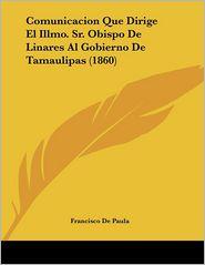 Comunicacion Que Dirige El Illmo. Sr. Obispo De Linares Al Gobierno De Tamaulipas (1860) - Francisco De Paula