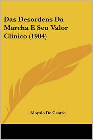 Das Desordens Da Marcha E Seu Valor Clinico (1904) - Aloysio De Castro