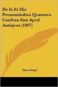 De Is Et Hic Pronominibvs Qvatenvs Confvsa Sint Apvd Antiqvos (1897) - Hans Ziegel