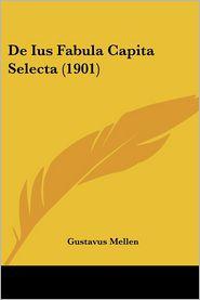 De Ius Fabula Capita Selecta (1901) - Gustavus Mellen