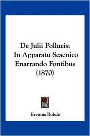 de Julii Pollucis: In Apparatu Scaenico Enarrando Fontibus (1870) - Ervinus Rohde
