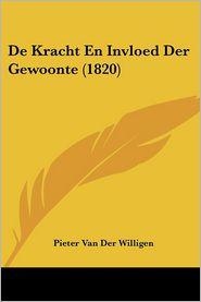 De Kracht En Invloed Der Gewoonte (1820) - Pieter Van Der Willigen