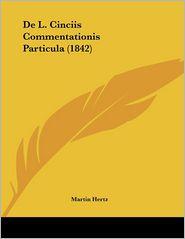 De L. Cinciis Commentationis Particula (1842) - Martin Hertz
