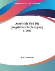 Arno Holz Und Die Jungstdeutsche Bewegung (1902) - Karl Hans Strobl