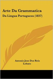 Arte Da Grammatica - Antonio Jose Dos Reis Lobato