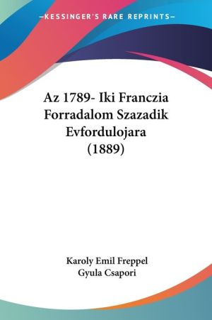 Az 1789- Iki Franczia Forradalom Szazadik Evfordulojara (1889) - Karoly Emil Freppel, Gyula Csapori (Translator)
