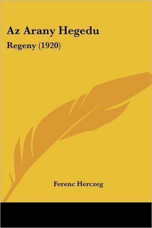 Az Arany Hegedu - Ferenc Herczeg