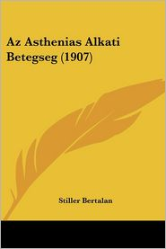 Az Asthenias Alkati Betegseg (1907) - Stiller Bertalan