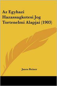 Az Egyhazi Hazassagkotesi Jog Tortenelmi Alapjai (1903) - Janos Reiner