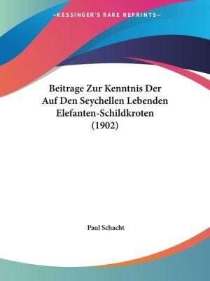 Beitrage Zur Kenntnis Der Auf Den Seychellen Lebenden Elefanten-Schildkroten (1902)