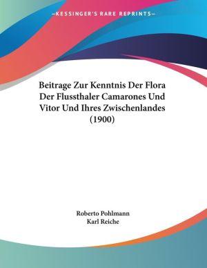 Beitrage Zur Kenntnis Der Flora Der Flussthaler Camarones Und Vitor Und Ihres Zwischenlandes (1900) - Roberto Pohlmann, Karl Reiche