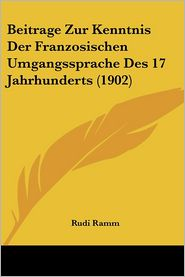 Beitrage Zur Kenntnis Der Franzosischen Umgangssprache Des 17 Jahrhunderts (1902) - Rudi Ramm