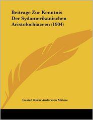 Beitrage Zur Kenntnis Der Sydamerikanischen Aristolochiaceen (1904) - Gustaf Oskar Andersson Malme