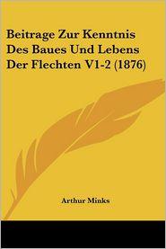 Beitrage Zur Kenntnis Des Baues Und Lebens Der Flechten V1-2 (1876) - Arthur Minks
