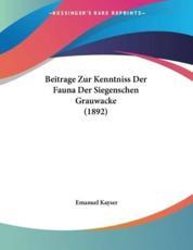 Beitrage Zur Kenntniss Der Fauna Der Siegenschen Grauwacke (1892) - Emanuel Kayser