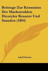 Beitrage Zur Kenntniss Der Markstrahlen Dicotyler Krauter Und Stauden (1894) - Adolf Herbst