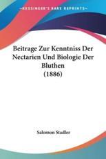 Beitrage Zur Kenntniss Der Nectarien Und Biologie Der Bluthen (1886) - Salomon Stadler