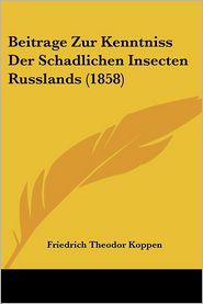 Beitrage Zur Kenntniss Der Schadlichen Insecten Russlands (1858) - Friedrich Theodor Koppen