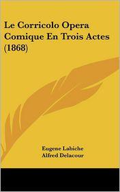 Le Corricolo Opera Comique En Trois Actes (1868) - Eugene Labiche, Alfred Delacour