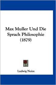 Max Muller Und Die Sprach Philosophie (1879) - Ludwig Noire