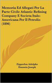 Memoria Ed Allegati Per La Parte Civile Atlantic Refining Company E Societa Italo-Americana Per Il Petrolio (1896) - Zipperlen Adolphe, Daussin Joseph, Pasquini Francesco