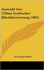 Auswahl Aus Ulfilas Gothischer Bibelubersetzung (1864) - Karl August Hahn