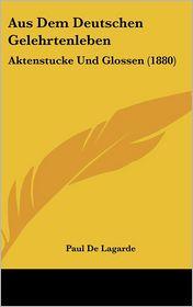 Aus Dem Deutschen Gelehrtenleben - Paul De Lagarde (Editor)
