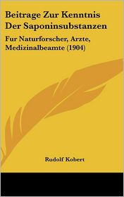 Beitrage Zur Kenntnis Der Saponinsubstanzen - Rudolf Kobert