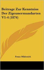 Beitrage Zur Kenntniss Der Zigeunermundarten V1-4 (1874) - Franz Miklosich
