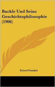 Buckle Und Seine Geschichtsphilosophie (1906) - Faiwel Frankel