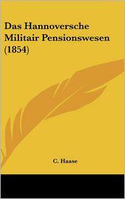 Das Hannoversche Militair Pensionswesen (1854) - C. Haase (Editor)