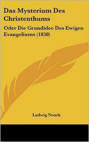 Das Mysterium Des Christenthums - Ludwig Noack