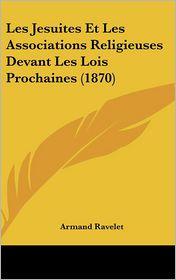 Les Jesuites Et Les Associations Religieuses Devant Les Lois Prochaines (1870) - Armand Ravelet
