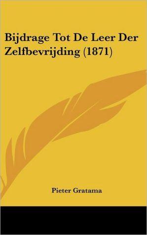 Bijdrage Tot De Leer Der Zelfbevrijding (1871) - Pieter Gratama