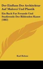 Der Einfluss Der Architektur Auf Malerei Und Plastik - Karl Bohme