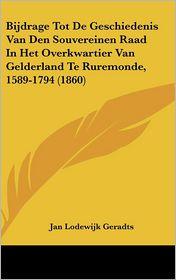 Bijdrage Tot De Geschiedenis Van Den Souvereinen Raad In Het Overkwartier Van Gelderland Te Ruremonde, 1589-1794 (1860)
