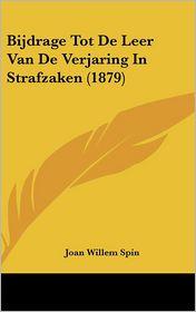 Bijdrage Tot De Leer Van De Verjaring In Strafzaken (1879) - Joan Willem Spin